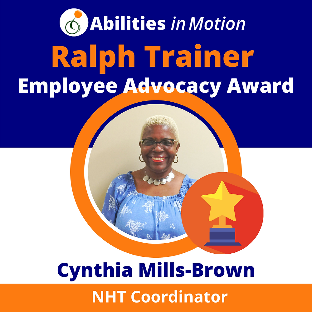 Portrait of Cynthia Mills-Brown smiling in orange circle frame. Text says, Abilities in Motion Ralph Trainer Employee Advocacy Award. Cynthia Mills-Brown, NHT Coordinator.