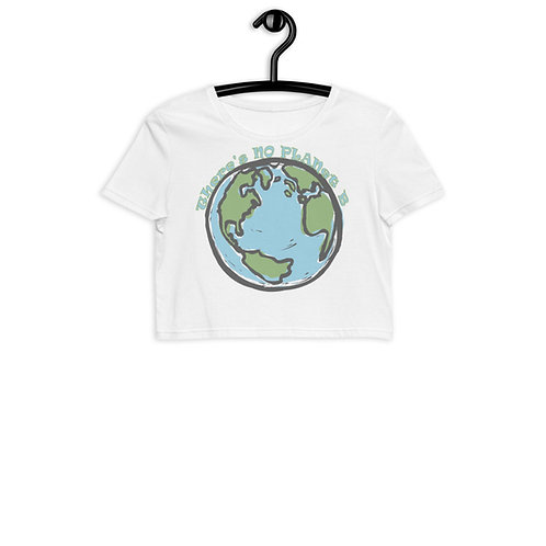 There's No Planet B - Organic Crop Top