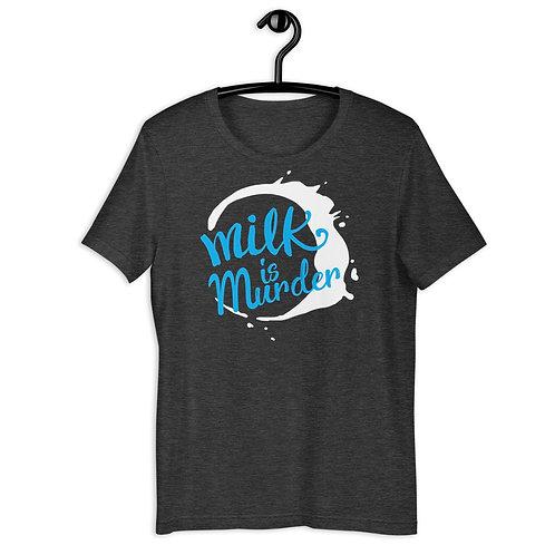 Milk is Murder - Short Sleeved Unisex T-Shirt