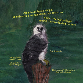Alberto el aguila harpia se enfrenta a los cazadores con dos patas * Albert the Harpy Eagle meets the two-footed hunters (Spanish and English Edition)