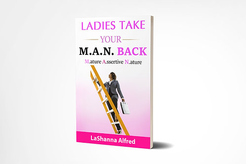 Ladies Take Your M.A.N. Back