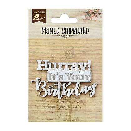 Little Birdie Chipboard  - Hurray It's Your Birthday