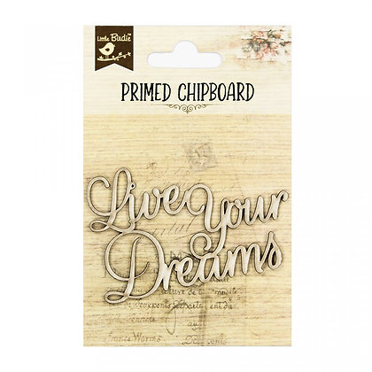 Little Birdie Chipboard  - Live Your Dreams