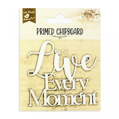 Little Birdie Chipboard  - Live Every Moment