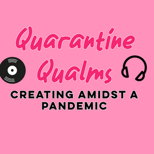 Overcoming Quarantine Qualms: Creating Amidst A Pandemic