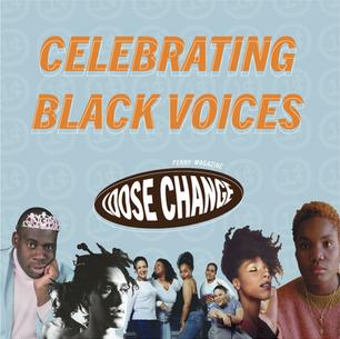LOOSE CHANGE: Celebrating Black Voices