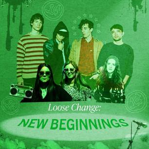 Loose Change: New Beginnings