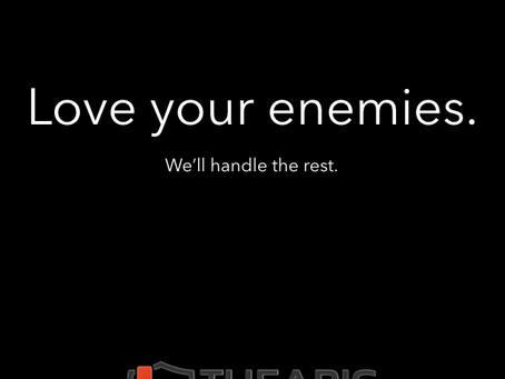 Love your enemies.