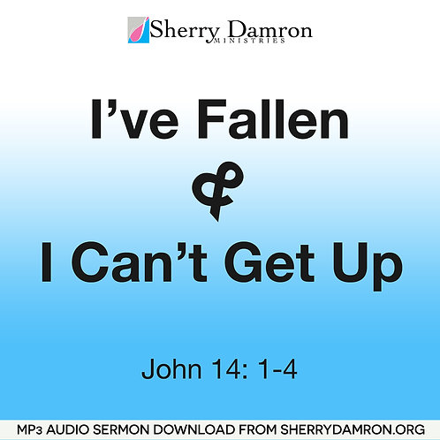 I've Fallen & I Can't Get Up (MP3 SERMON DOWNLOAD)