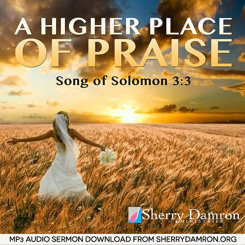 """A Higher Place Of Praise"" (MP3 SERMON DOWNLOAD)"