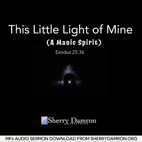 This Little Light of Mine (A Manic Spirit) (MP3 SERMON DOWNLOAD)
