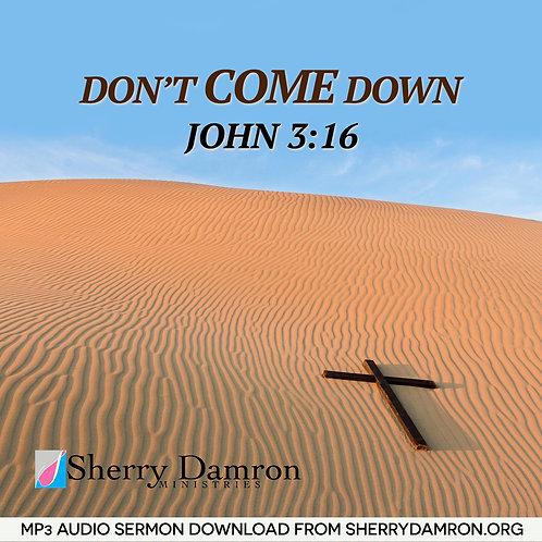 """""""Don't Come Down"""" (MP3 SERMON DOWNLOAD)"""