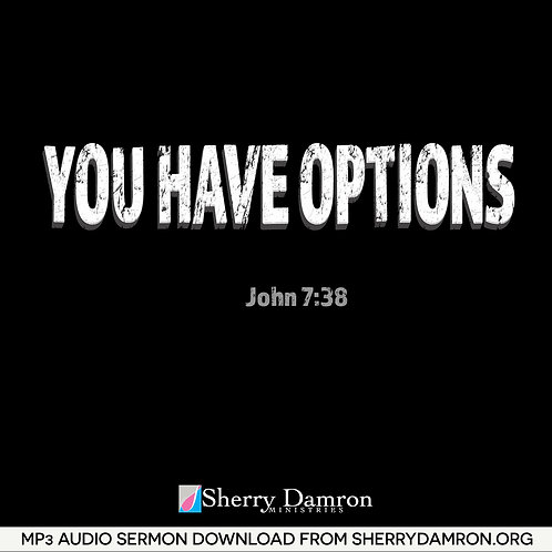 You Have Options (MP3 SERMON DOWNLOAD)