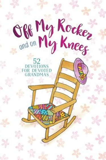 Off My Rocker and On My Knees: 52 Devotions for Devoted Grandmas