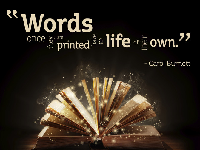 Words, once they are printed, have a life of their own...