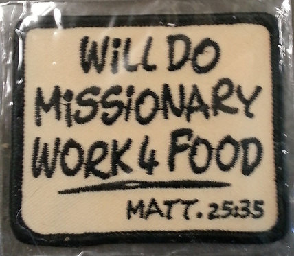 WILL DO MISSIONARY WORK 4 FOOD PATCH