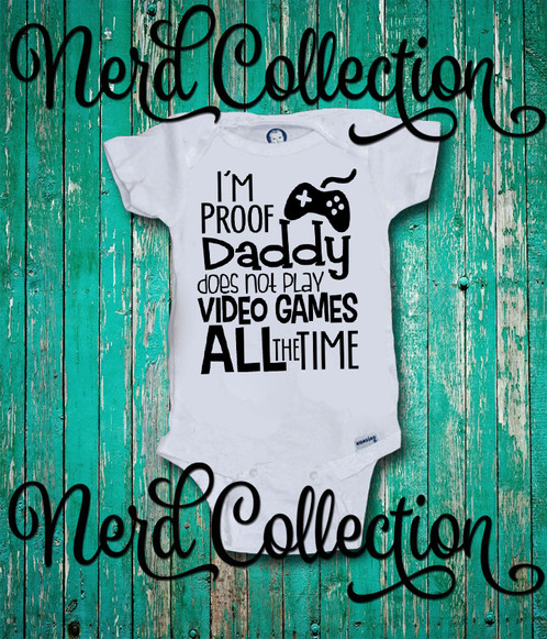 d8ced5a66 I39m proof daddy doesn39t play video games all the time onesie
