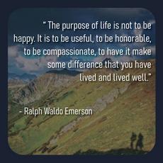 """The purpose of life..."" - Ralph Waldo Emerson"