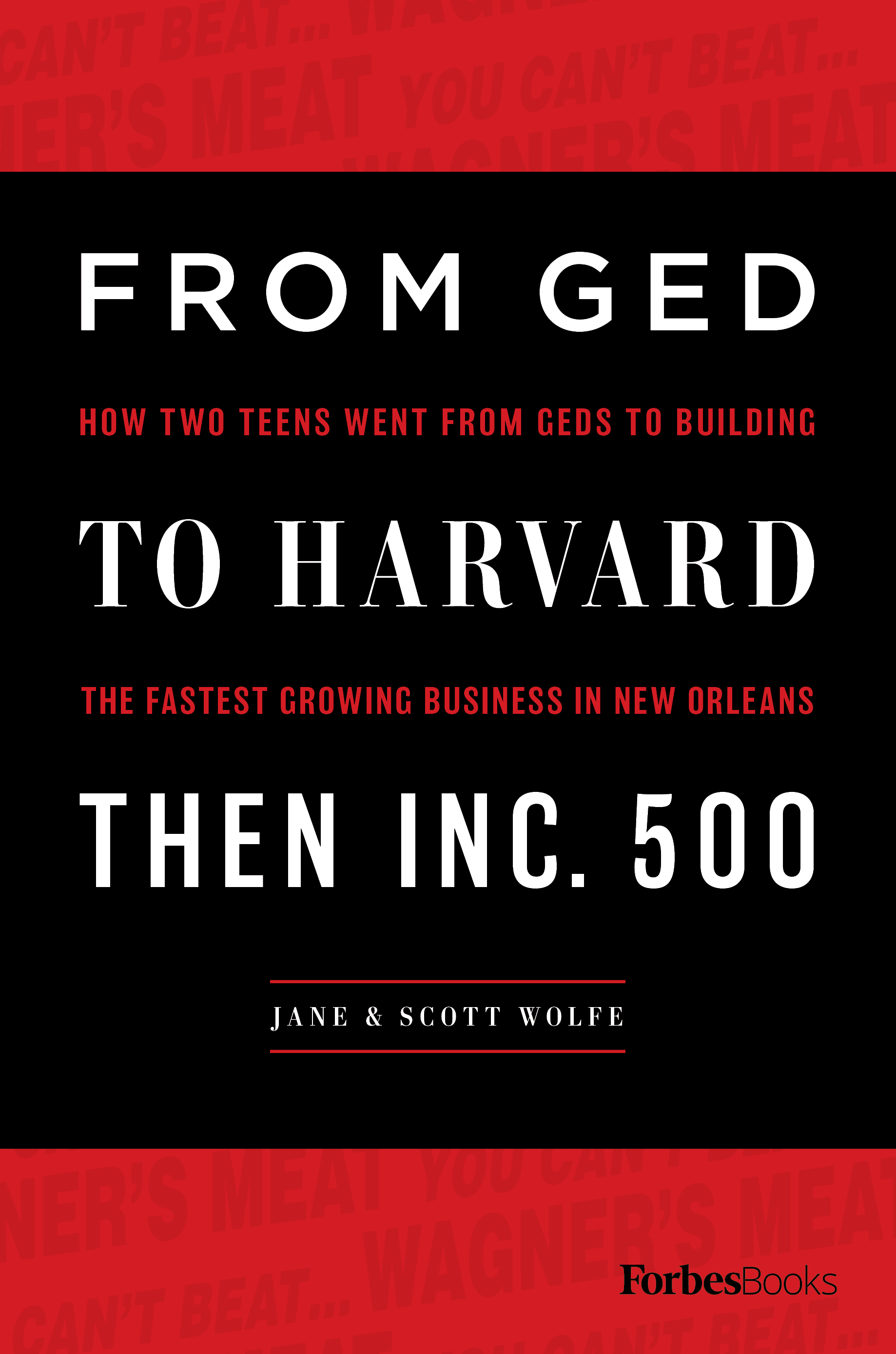 From GED To Harvard Then Inc. 500 by Jane & Scott Wolfe