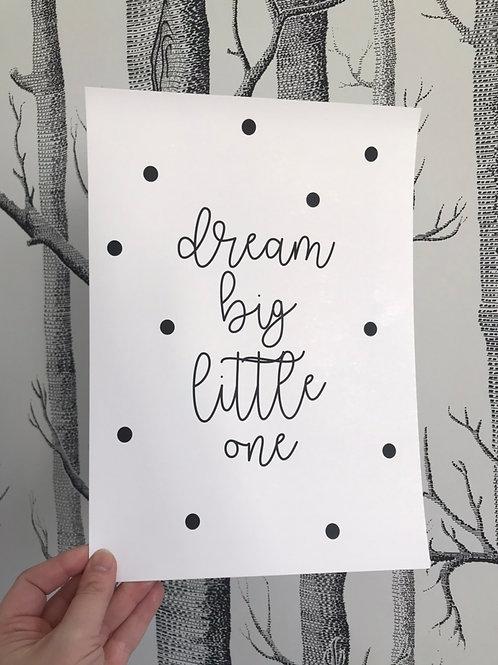 Dream Big Little One - A4 - Black (Non-Foil)