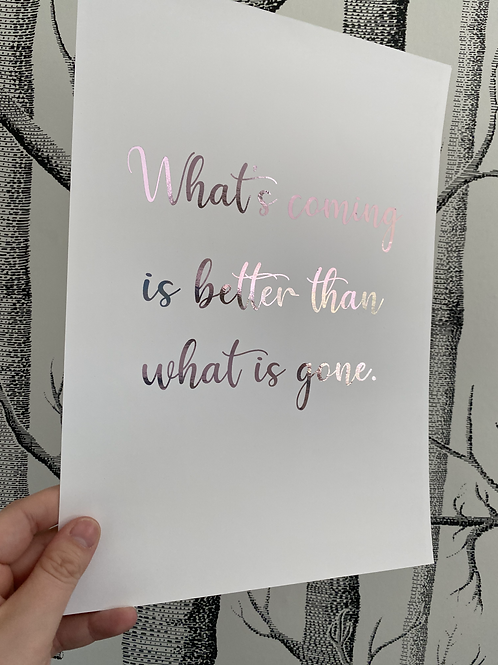 Better Than What Is Gone - A4 - rose gold foil (2)