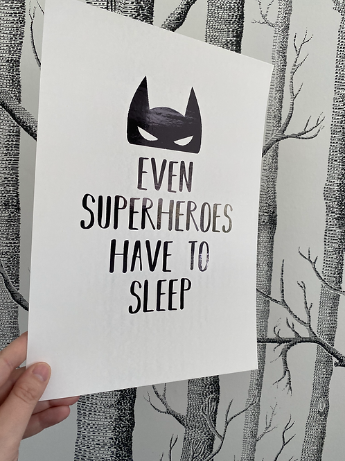 Even Superheroes Have To Sleep - A4 - black foil