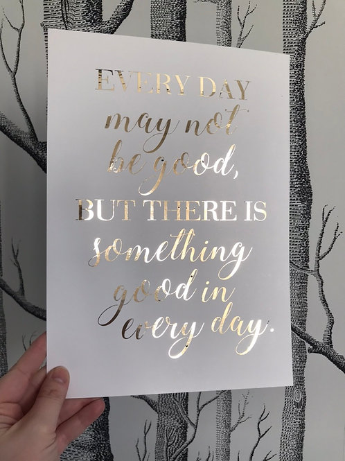Every Day May Not Be Good - A4 - Gold