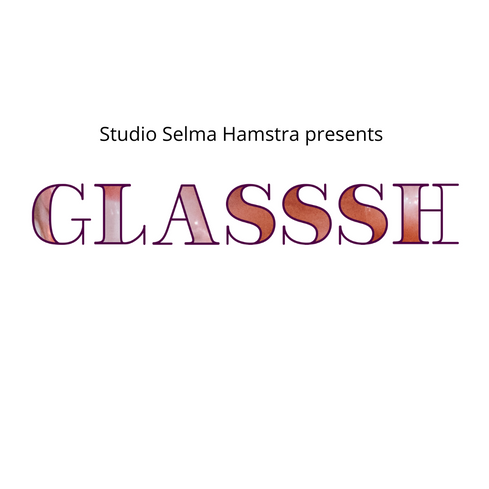 Studio Selma Hamstra presents GLASSSH