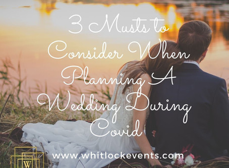 3 Musts To Consider When Planning Your Wedding During Covid