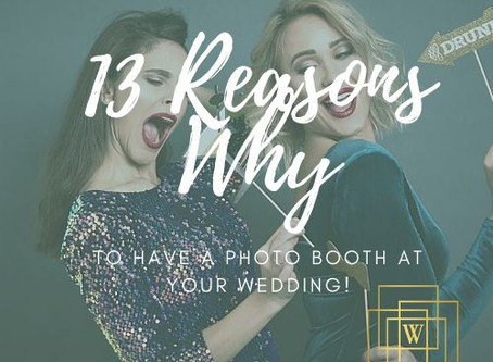 13 Reasons Why You NEED A Photo Booth at Your Wedding!