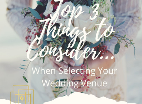 Top 3 Things To Consider When Selecting A Wedding Venue!