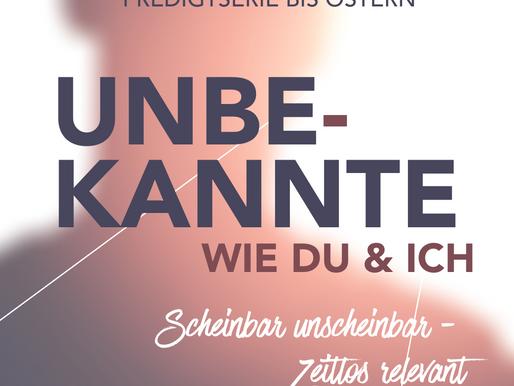 """Predigtserie """"UNBEKANNTE - wie du und ich!"""""""