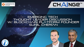 CHAINGE : Emerging Tech Thought Leader Discussion with blockchain platform founder Sunil Cherian