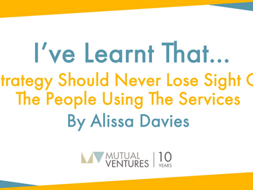 Alissa Davies: I've learnt that… strategy should never lose sight of the people using the service
