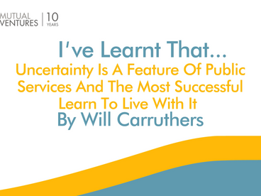 Will Carruthers: I've learnt that… uncertainty is a feature of public services