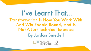 Jordan Binedell: I've learnt that… transformation is how you work with and win people round