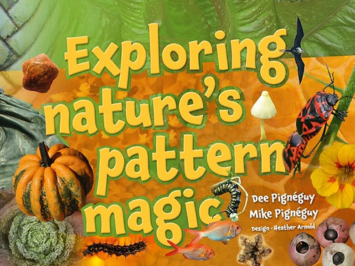 Exploring Nature's Pattern Magic / Book - Dee and Mike Pignéguy