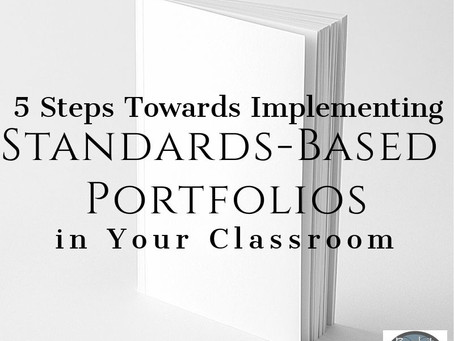 5 Steps Towards Implementing Standards-Based Portfolios in Your Classroom