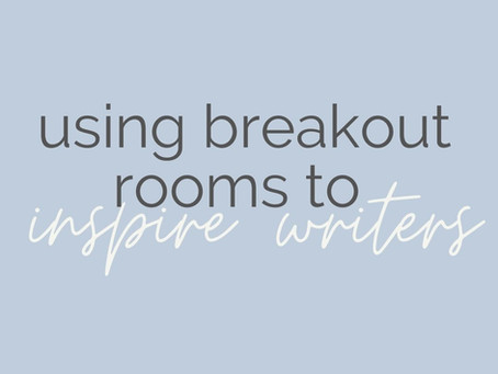 Using Breakout Rooms to Inspire Young Writers