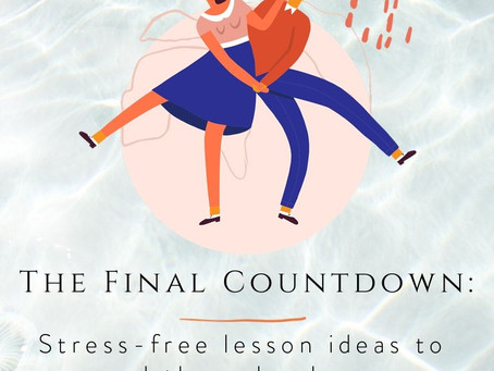 The Final Countdown: Stress free lesson ideas for the end of the school year