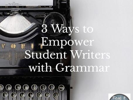 3 Ways to Empower Student Writers with Grammar