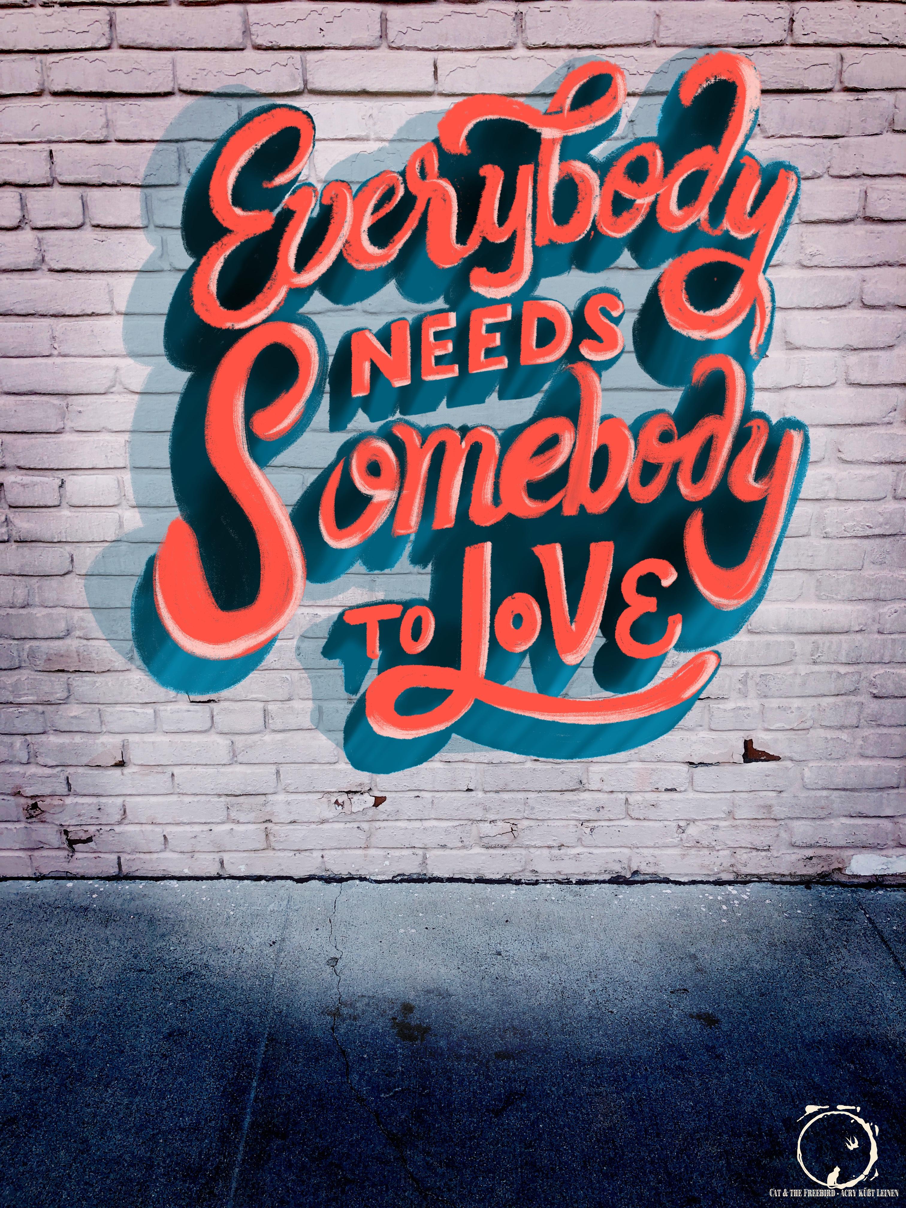 """Everybody needs Somebody"" Letteringart"