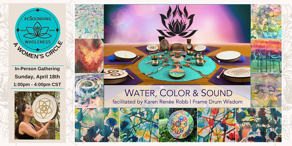 ReSounding Wholeness | A Women's Circle - Water, Color & Sound with Karen Renée
