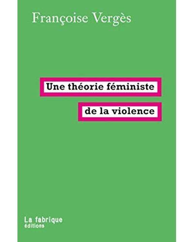 Une théorie féministe de la violence, Françoise Vergès