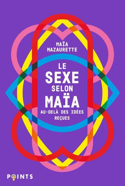 Le sexe selon Maïa : au-delà des idées reçues, Maïa Mazaurette