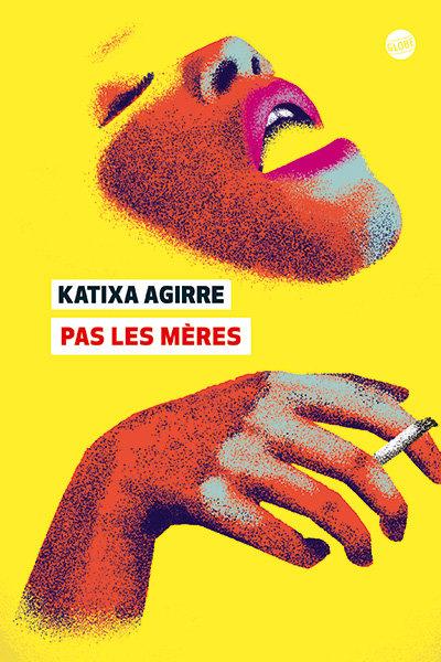 Pas les mères, Katixa Agirre