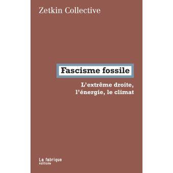 Fascisme fossile: L'extrème droite, l'énergie, le climat, Zetkin Collective