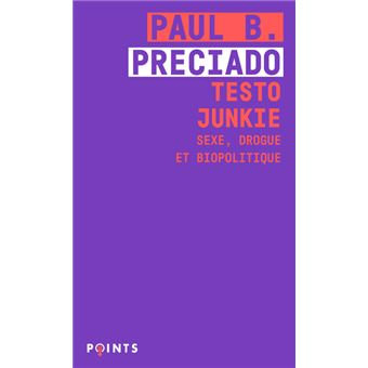 TESTO JUNKIE ; sexe, drogue et biopolitique, Paul B. Preciado