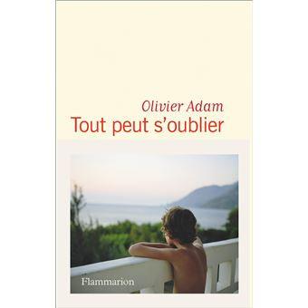 Tout peut s'oublier, Olivier Adam