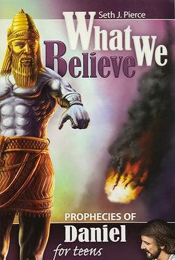 What We Believe Prophecies of Daniel by Seth J. Pierce